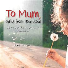 To Mum, Gifts from Your Soul