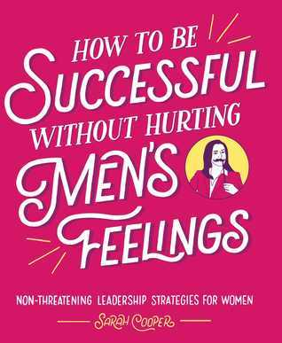 How to be Successful Without Hurting Men's Feelings, business, humour, business books for women, feminism