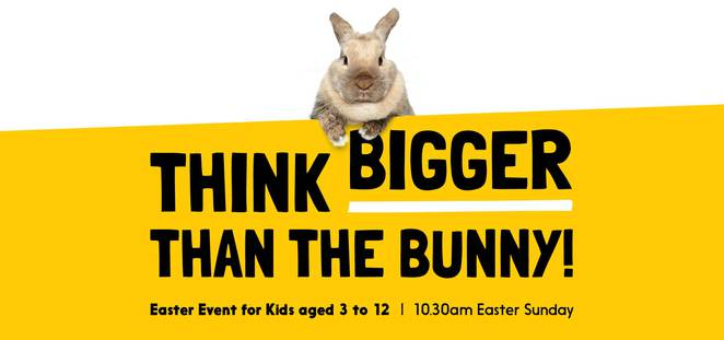 Think Bigger than the Bunny – Easter Event for Kids