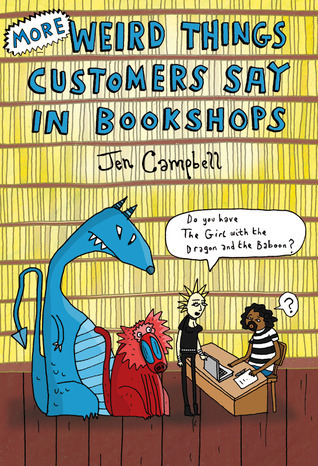 More Weird Things Customers Say in Bookshops, Jen Campbell, humour, funny books