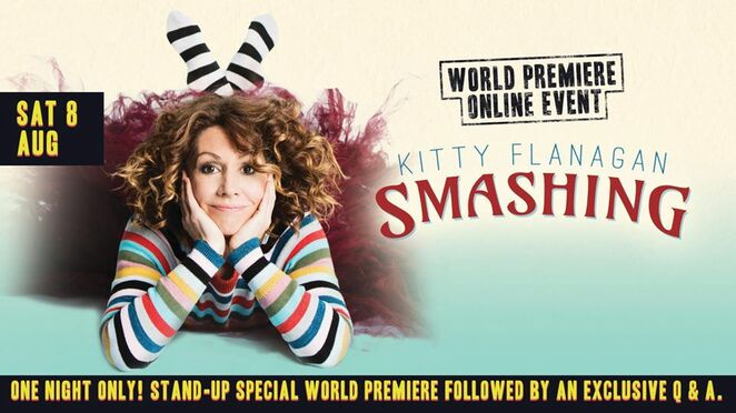 kitty flanaga, smashing, world premiere 2020, online live stream gig, community event, fun things to do, a list entertainemnt, online entertainment, comedy with kitty flanagan online, riverside theatre, love songs, online comedy event, family fun, sex, algorithms, chimps, clowns, psychics, adults only, q&A with kitty