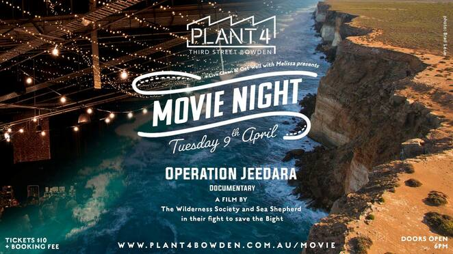 operation jeedara, movie night, film screening event, documentary, community event, fun things to do, the wilderness society, sea shepherd, save the bight, plant 4 Bowden, q&a discussion, guest panel, eco friendly, sustainable living market stalls, fresh healthy food and drink options, plant 4 eateries, family fun, educational, save the world