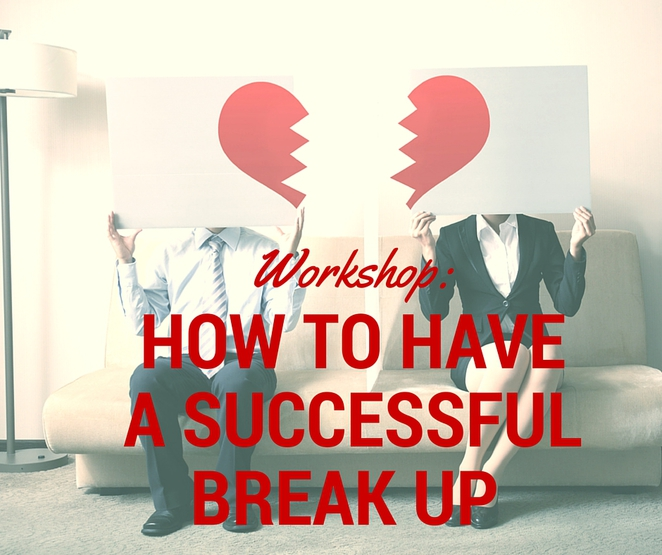 how to have a successful break up workshop, relationship workshop, relationship advice, break up advice, relationship course