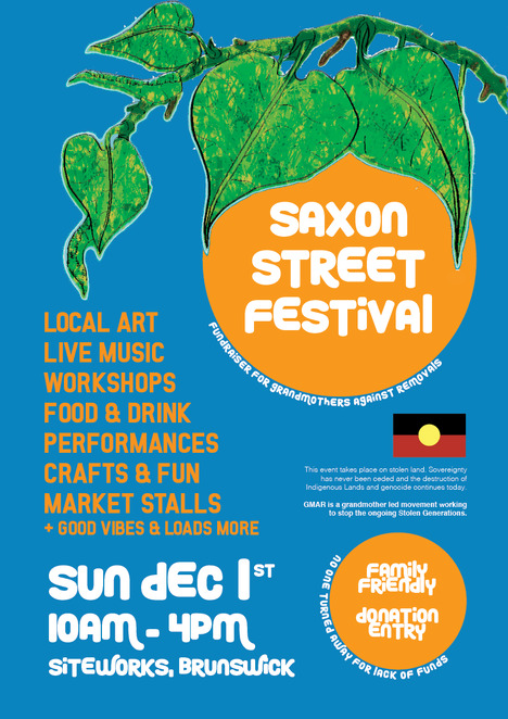 saxon street festival 2019, fundraiser for gmar 2019, community event, soft butch media, allies decolonising, siteworks brunswick, grandmothers against removals vic fundraiser 2019, live music, artists, workshops, performances, market stalls, choose your own adventure, stolen land, respect to elders past and present, aboriginal child protection