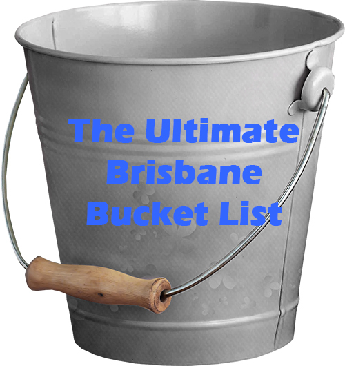 The Ultimate Brisbane Bucket List