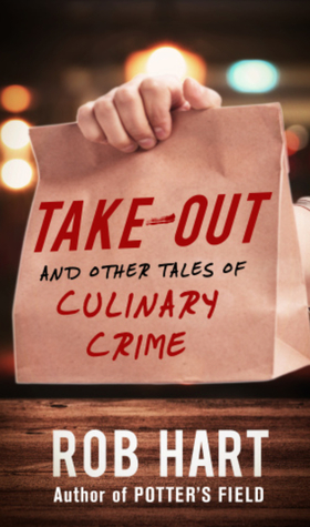take-out, crime, crime fiction, Take-Out and Other Tales of Culinary Crime, Rob Hart, books about food