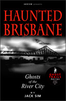 Haunted Brisbane: Ghosts of the River City